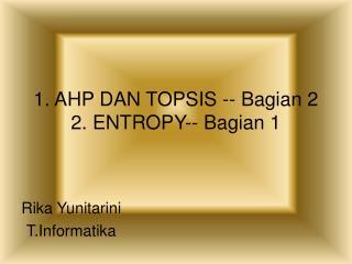 1. AHP DAN TOPSIS -- Bagian 2 2. ENTROPY-- Bagian 1