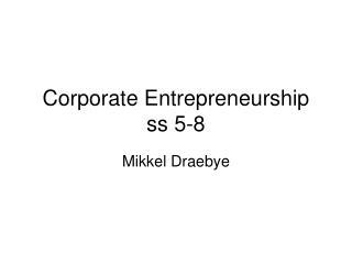 Corporate Entrepreneurship ss 5-8