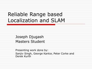 Reliable Range based Localization and SLAM