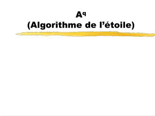A q (Algorithme de l'étoile)