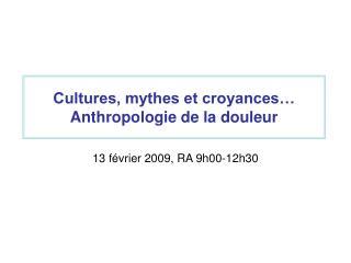 Cultures, mythes et croyances… Anthropologie de la douleur