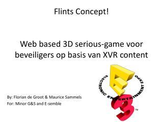 Flints  Concept! Web  based 3D serious-game  voor beveiligers op basis van  XVR  content