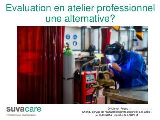 Evaluation en atelier professionnel une alternative?