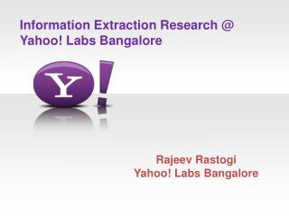Information Extraction Research @ Yahoo! Labs Bangalore