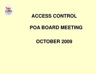 ACCESS CONTROL    POA BOARD MEETING OCTOBER 2009