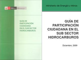 GUÍA DE PARTICIPACIÓN CIUDADANA EN EL SUB SECTOR HIDROCARBUROS