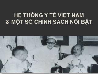 Hệ thống  y  tế Việt  Nam  &  Một số chính sách nổi bật