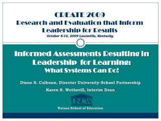 Diane S. Calhoun, Director University-School Partnership Karen S. Wetherill, Interim Dean    Watson School of Education
