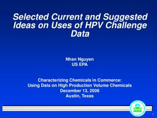 Selected Current and Suggested Ideas on Uses of HPV Challenge Data Nhan Nguyen US EPA