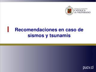 Recomendaciones en caso de sismos y tsunamis