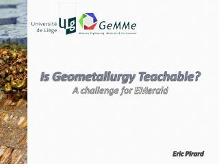 Is Geometallurgy  Teachable? A challenge for  EM erald