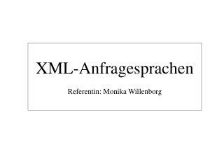 XML-Anfragesprachen Referentin: Monika Willenborg