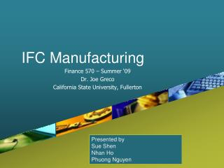 IFC Manufacturing Finance 570 � Summer �09 Dr. Joe Greco California State University, Fullerton