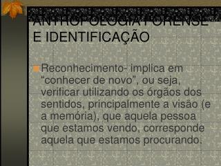 ANTROPOLOGIA FORENSE E IDENTIFICA  O