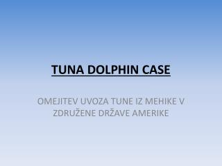 TUNA DOLPHIN CASE