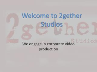 Corporate video production company-2Gether Studios