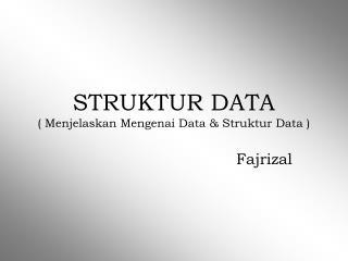 STRUKTUR DATA ( Menjelaskan Mengenai Data & Struktur Data )