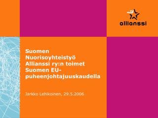 Suomen Nuorisoyhteisty� Allianssi ry:n toimet Suomen EU-puheenjohtajuuskaudella