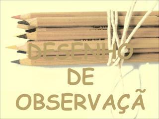 DESENHO DE OBSERVA  O