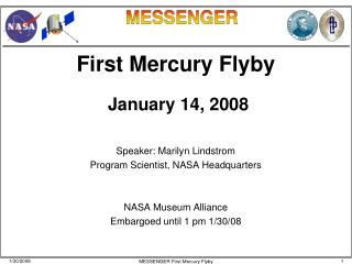 First Mercury Flyby  January 14, 2008 Speaker: Marilyn Lindstrom