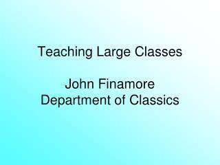 Teaching Large Classes John Finamore Department of Classics