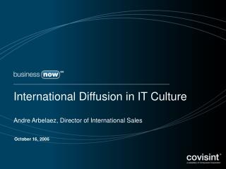 International Diffusion in IT Culture Andre Arbelaez, Director of International Sales