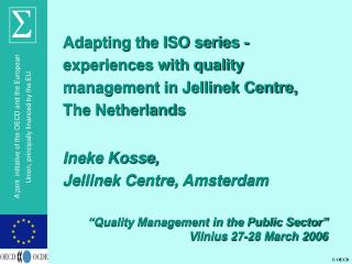 Adapting the ISO series - experiences with quality management in Jellinek Centre, The Netherlands