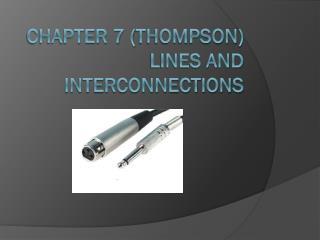 Chapter 7 ( thompson ) Lines and interconnections