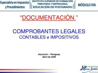 """"""" DOCUMENTACIÓN  """" COMPROBANTES LEGALES  CONTABLES e IMPOSITIVOS Asunción – Paraguay Abril de 2009"""