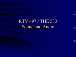 RTV 497 / THE 530 Sound and Audio