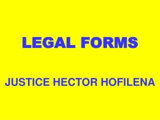 LEGAL FORMS JUSTICE HECTOR HOFILENA