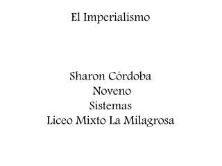 El Imperialismo Sharon Córdoba  Noveno Sistemas  Liceo Mixto La Milagrosa