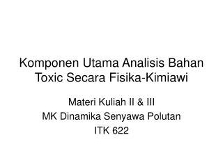 Komponen Utama Analisis Bahan Toxic Secara Fisika-Kimiawi