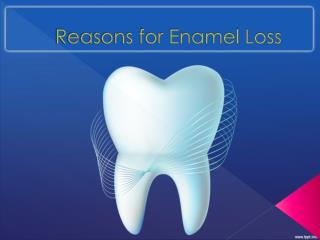 Reasons for tooth enamel loss.