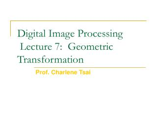 Digital Image Processing  Lecture 7:  Geometric Transformation