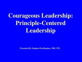 Courageous Leadership:  Principle-Centered Leadership