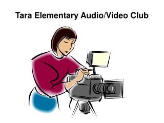 Tara Elementary Audio/Video Club