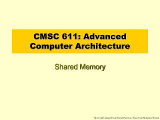 CMSC 611: Advanced Computer Architecture
