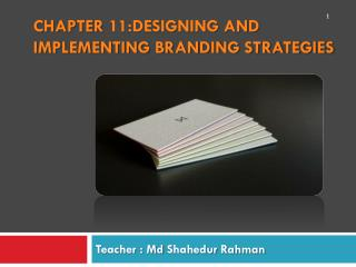 CHAPTER 11:DESIGNING AND IMPLEMENTING BRANDING STRATEGIES