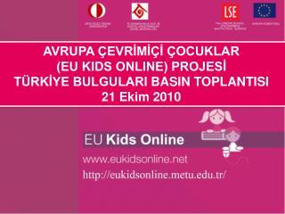 AVRUPA  EVRIMI I  OCUKLAR  EU KIDS ONLINE PROJESI  T RKIYE BULGULARI BASIN TOPLANTISI 21 Ekim 2010