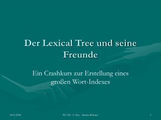 Der Lexical Tree und seine Freunde