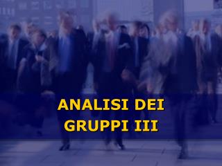ANALISI DEI GRUPPI III