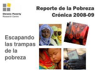 Reporte de la Pobreza         Crónica 2008-09