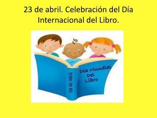 23 de abril. Celebración del Día Internacional del Libro.
