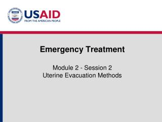 Emergency Treatment  Module 2 - Session 2 Uterine Evacuation Methods