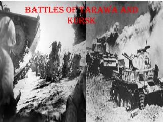 BATTLES OF TARAWA AND KURSK