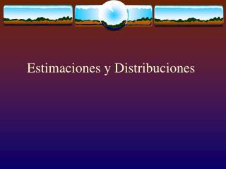 Estimaciones y Distribuciones