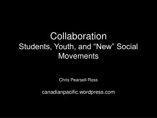 """Collaboration Students, Youth, and """"New"""" Social Movements"""
