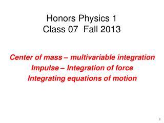 Honors Physics 1 Class 07  Fall 2013