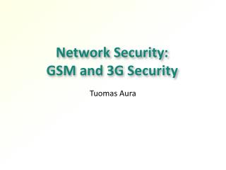 Network Security:  GSM and 3G Security